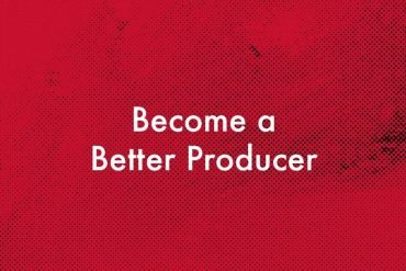 Become a Better Producer