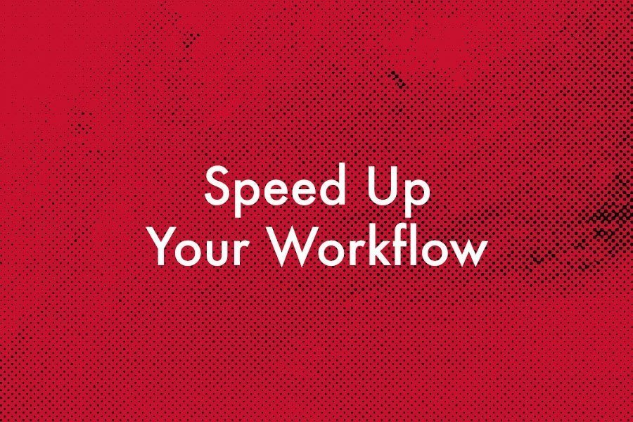 Speed Up Your Workflow