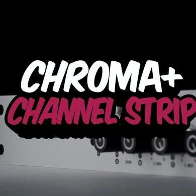 Chroma+ channel strip